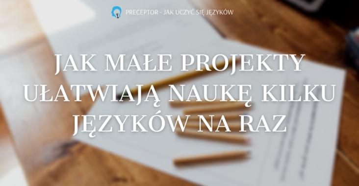 jak małe projekty ułatwiają naukę kilku języków na raz